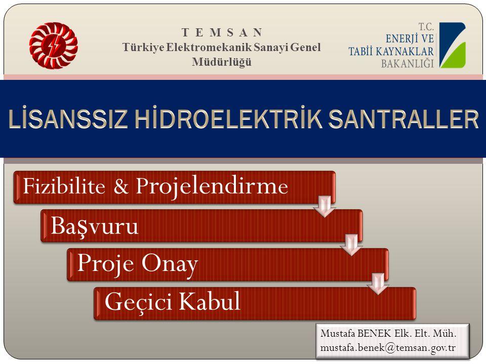 T E M S A N Türkiye Elektromekanik Sanayi Genel Müdürlüğü Fizibilite & P rojelendirm e Ba ş vuruProje OnayGeçici Kabul Mustafa BENEK Elk. Elt. Müh. mu