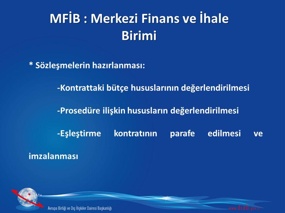 MFİB : Merkezi Finans ve İhale Birimi * Sözleşmelerin hazırlanması: -Kontrattaki bütçe hususlarının değerlendirilmesi -Prosedüre ilişkin hususların değerlendirilmesi -Eşleştirme kontratının parafe edilmesi ve imzalanması