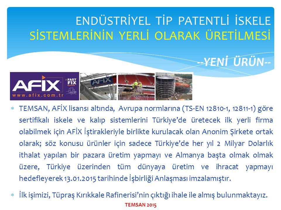  TEMSAN, AFİX lisansı altında, Avrupa normlarına (TS-EN 12810-1, 12811-1) göre sertifikalı iskele ve kalıp sistemlerini Türkiye'de üretecek ilk yerli