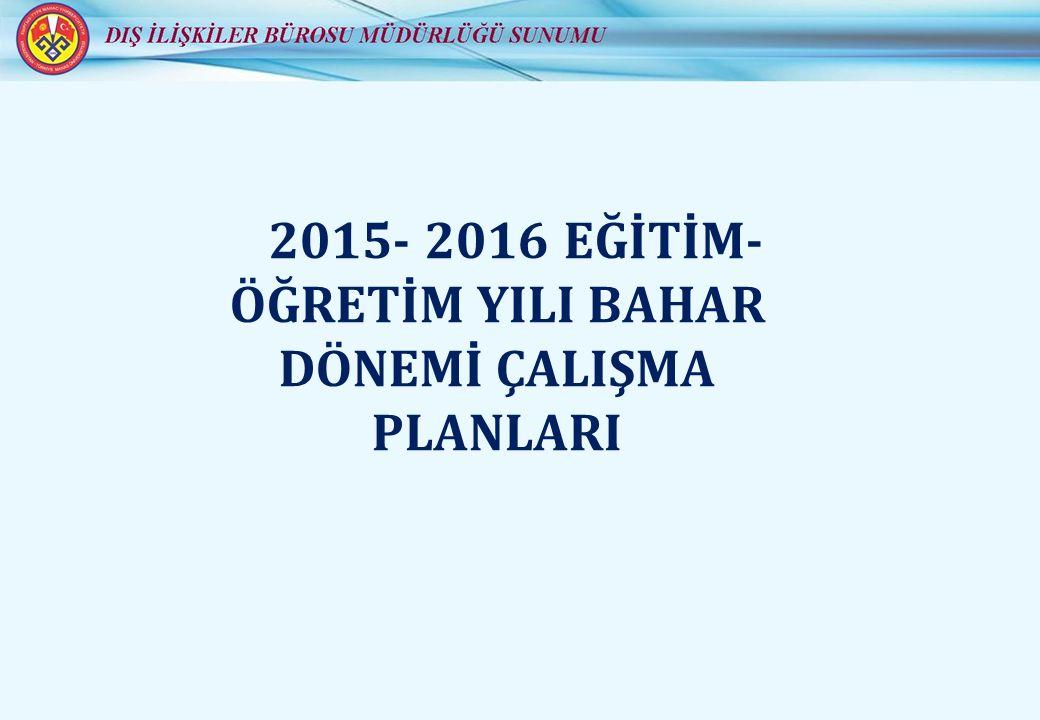 2015- 2016 EĞİTİM- ÖĞRETİM YILI BAHAR DÖNEMİ ÇALIŞMA PLANLARI