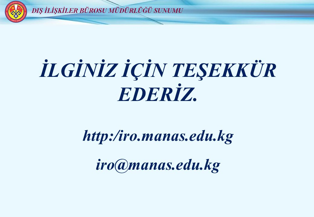 İLGİNİZ İÇİN TEŞEKKÜR EDERİZ. http:/iro.manas.edu.kg iro@manas.edu.kg