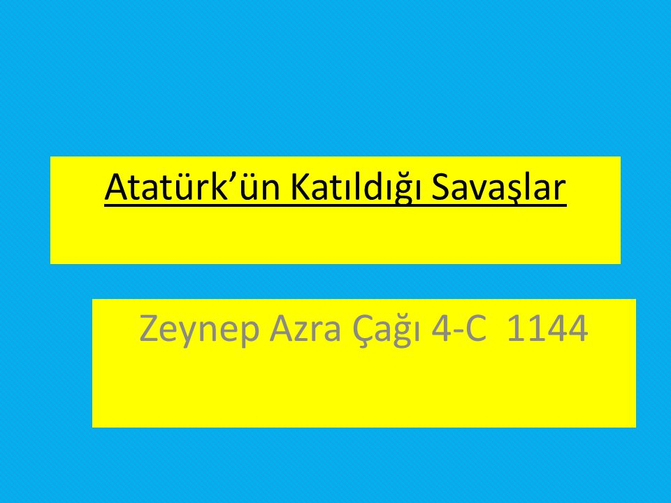 Atatürk'ün Katıldığı Savaşlar Zeynep Azra Çağı 4-C 1144