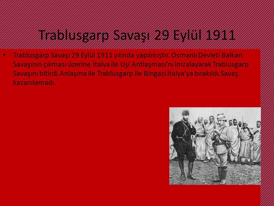 Trablusgarp Savaşı 29 Eylül 1911 Trablusgarp Savaşı 29 Eylül 1911 yılında yapılmıştır. Osmanlı Devleti Balkan Savaşının çıkması üzerine İtalya ile Uşi