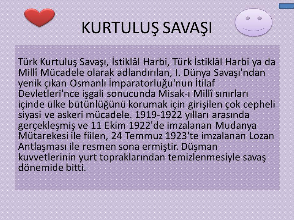 KURTULUŞ SAVAŞI Türk Kurtuluş Savaşı, İstiklâl Harbi, Türk İstiklâl Harbi ya da Millî Mücadele olarak adlandırılan, I. Dünya Savaşı'ndan yenik çıkan O