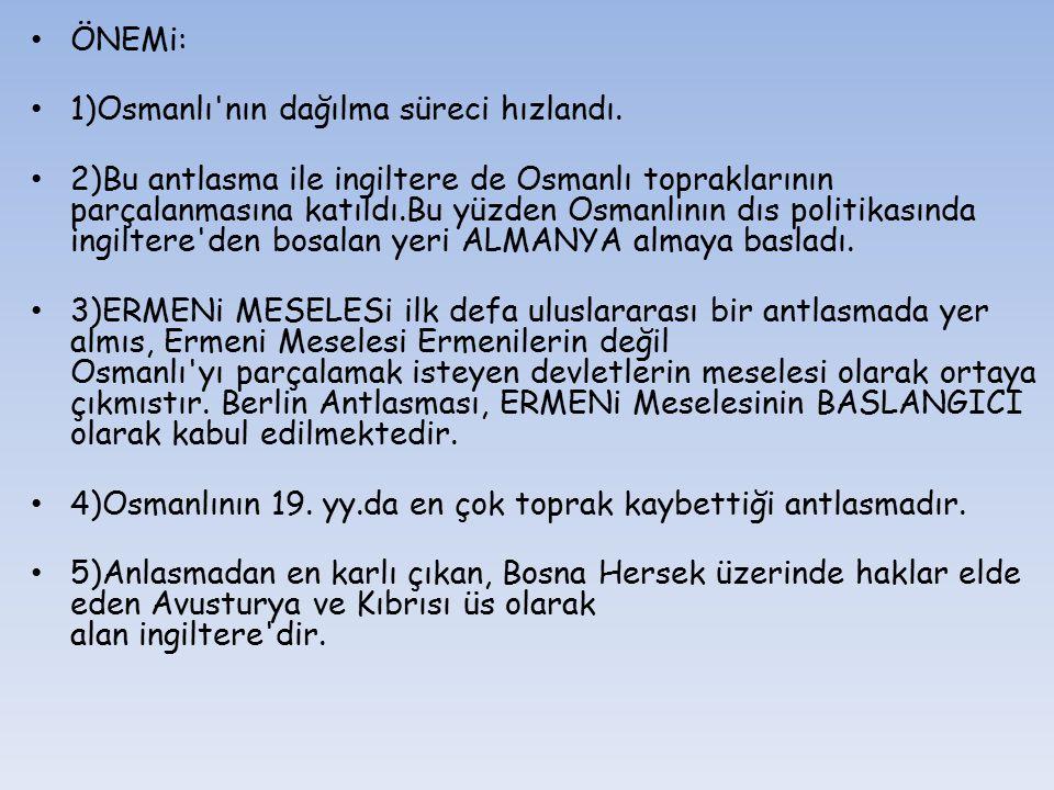 ÖNEMi: 1)Osmanlı'nın dağılma süreci hızlandı. 2)Bu antlasma ile ingiltere de Osmanlı topraklarının parçalanmasına katıldı.Bu yüzden Osmanlının dıs pol