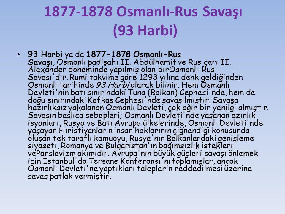 1877-1878 Osmanlı-Rus Savaşı (93 Harbi) 93 Harbi ya da 1877-1878 Osmanlı-Rus Savaşı, Osmanlı padişahı II. Abdülhamit ve Rus çarı II. Alexander dönemin