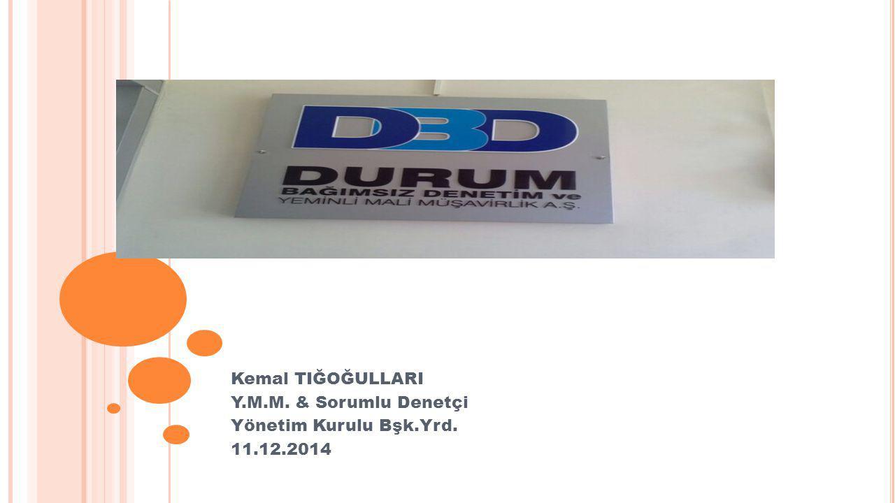 Kemal TIĞOĞULLARI Y.M.M. & Sorumlu Denetçi Yönetim Kurulu Bşk.Yrd. 11.12.2014