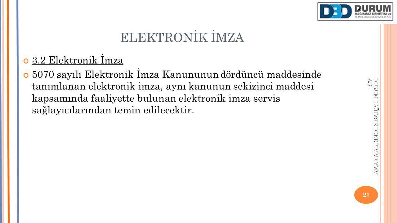 ELEKTRONİK İMZA 3.2 Elektronik İmza 5070 sayılı Elektronik İmza Kanununun dördüncü maddesinde tanımlanan elektronik imza, aynı kanunun sekizinci madde