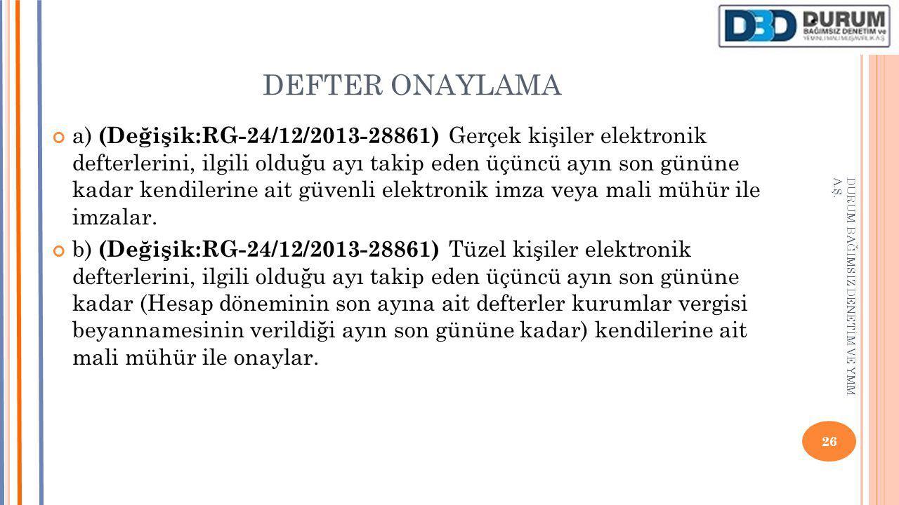 DEFTER ONAYLAMA a) (Değişik:RG-24/12/2013-28861) Gerçek kişiler elektronik defterlerini, ilgili olduğu ayı takip eden üçüncü ayın son gününe kadar kendilerine ait güvenli elektronik imza veya mali mühür ile imzalar.