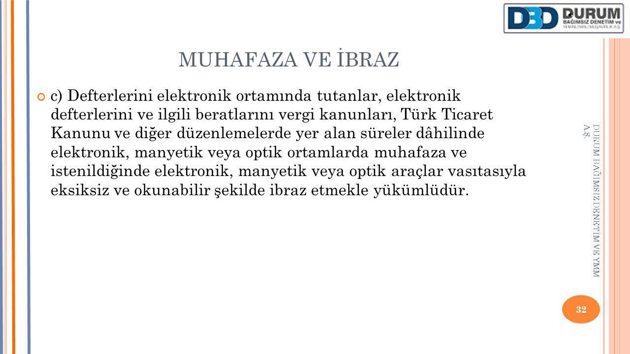 MUHAFAZA VE İBRAZ c) Defterlerini elektronik ortamında tutanlar, elektronik defterlerini ve ilgili beratlarını vergi kanunları, Türk Ticaret Kanunu ve
