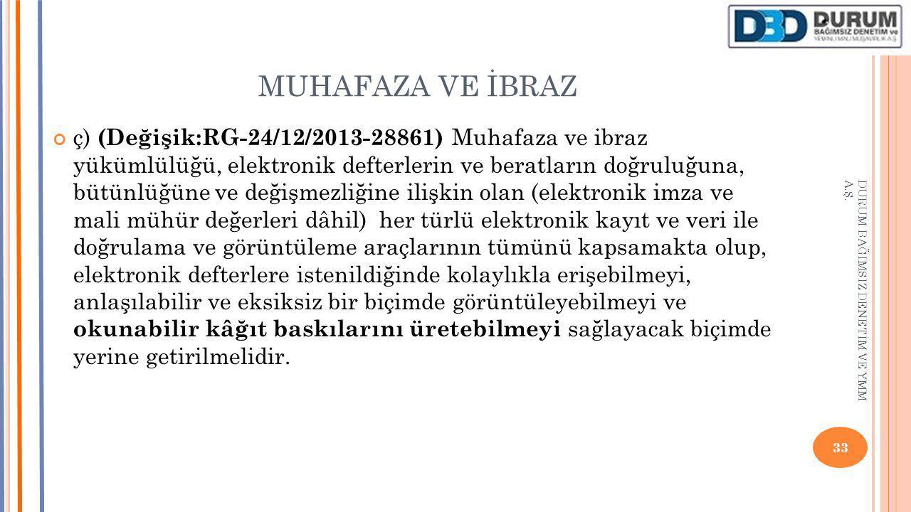 MUHAFAZA VE İBRAZ ç) (Değişik:RG-24/12/2013-28861) Muhafaza ve ibraz yükümlülüğü, elektronik defterlerin ve beratların doğruluğuna, bütünlüğüne ve değ
