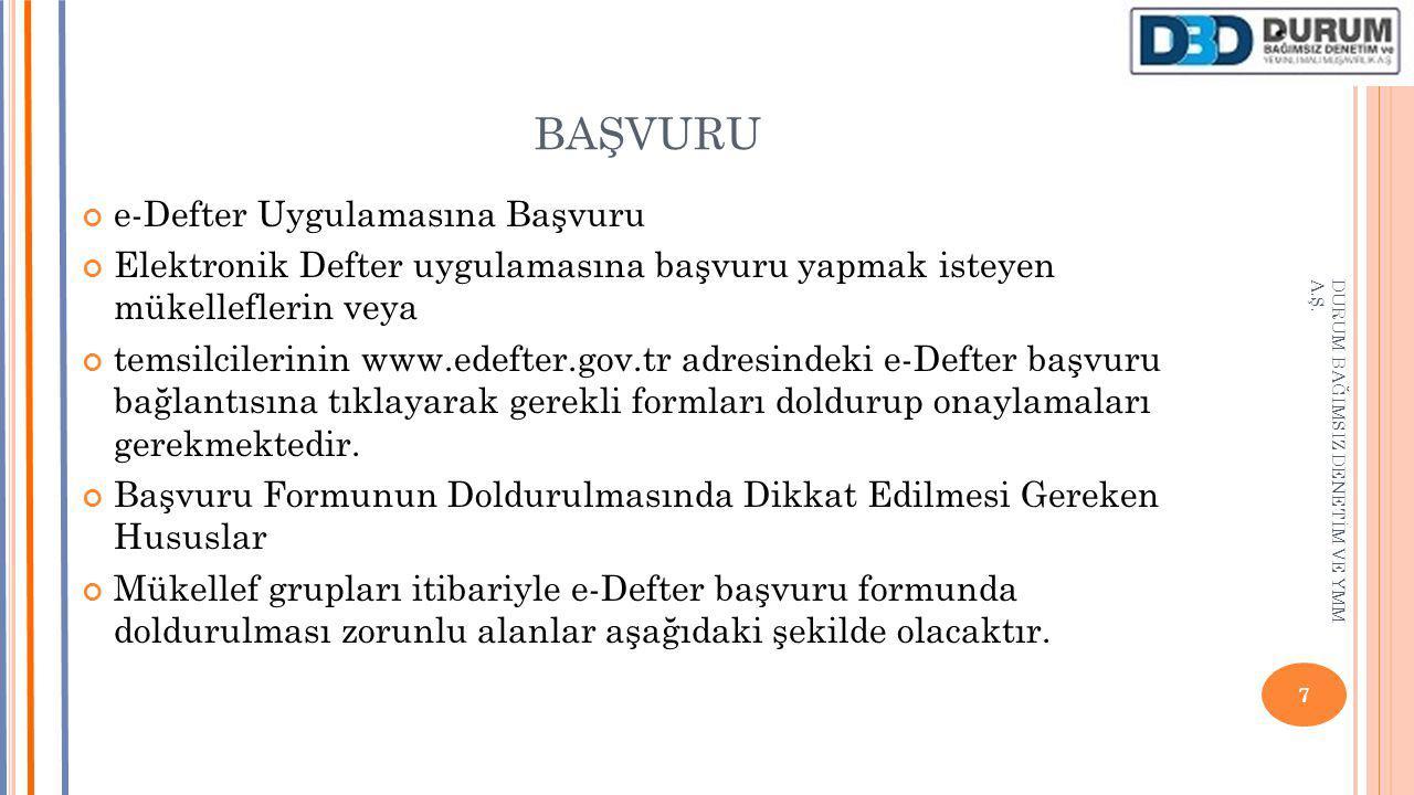 BAŞVURU e-Defter Uygulamasına Başvuru Elektronik Defter uygulamasına başvuru yapmak isteyen mükelleflerin veya temsilcilerinin www.edefter.gov.tr adre