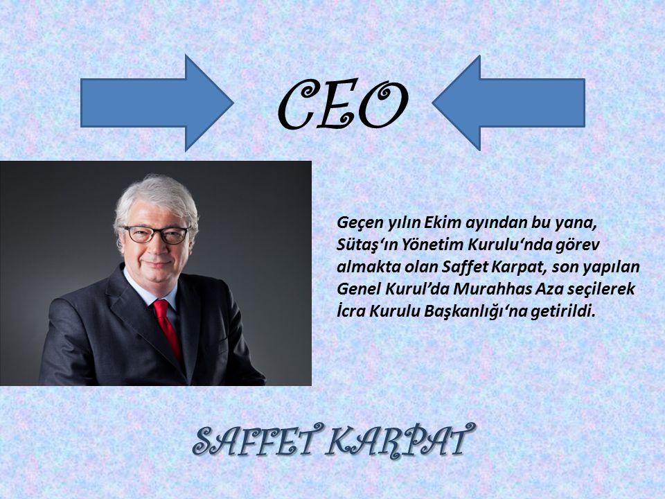 CEO SAFFET KARPAT Geçen yılın Ekim ayından bu yana, Sütaş'ın Yönetim Kurulu'nda görev almakta olan Saffet Karpat, son yapılan Genel Kurul'da Murahhas Aza seçilerek İcra Kurulu Başkanlığı'na getirildi.
