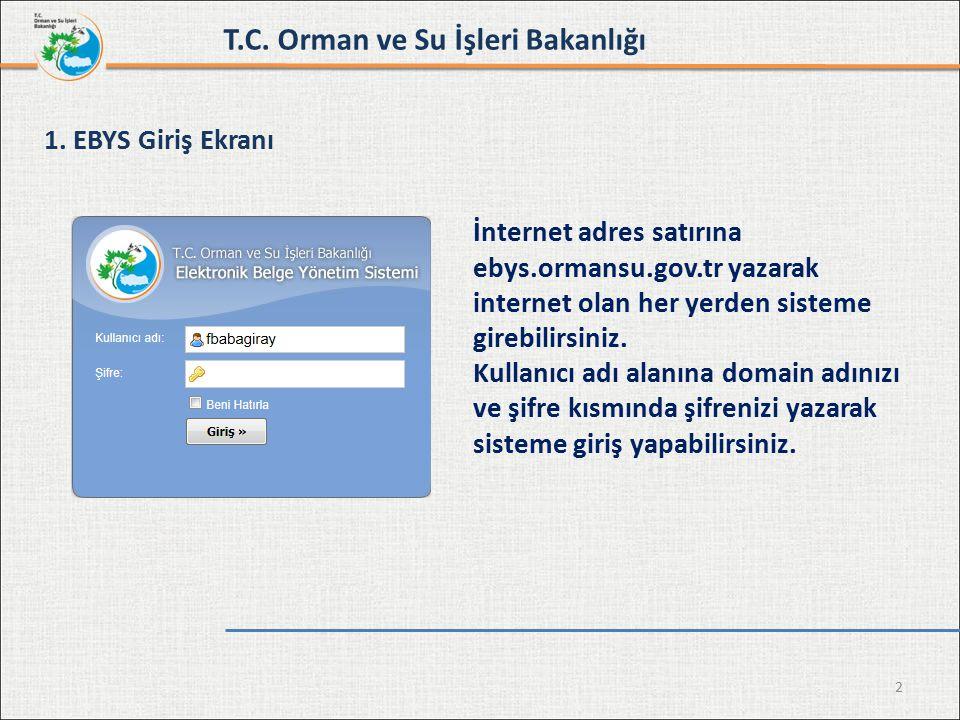 2 İnternet adres satırına ebys.ormansu.gov.tr yazarak internet olan her yerden sisteme girebilirsiniz. Kullanıcı adı alanına domain adınızı ve şifre k