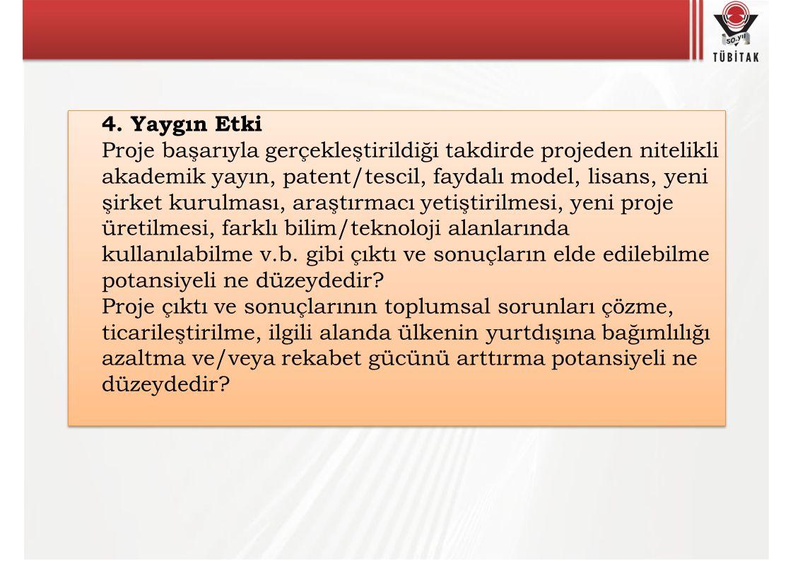 4. Yaygın Etki Proje başarıyla gerçekleştirildiği takdirde projeden nitelikli akademik yayın, patent/tescil, faydalı model, lisans, yeni şirket kurulm