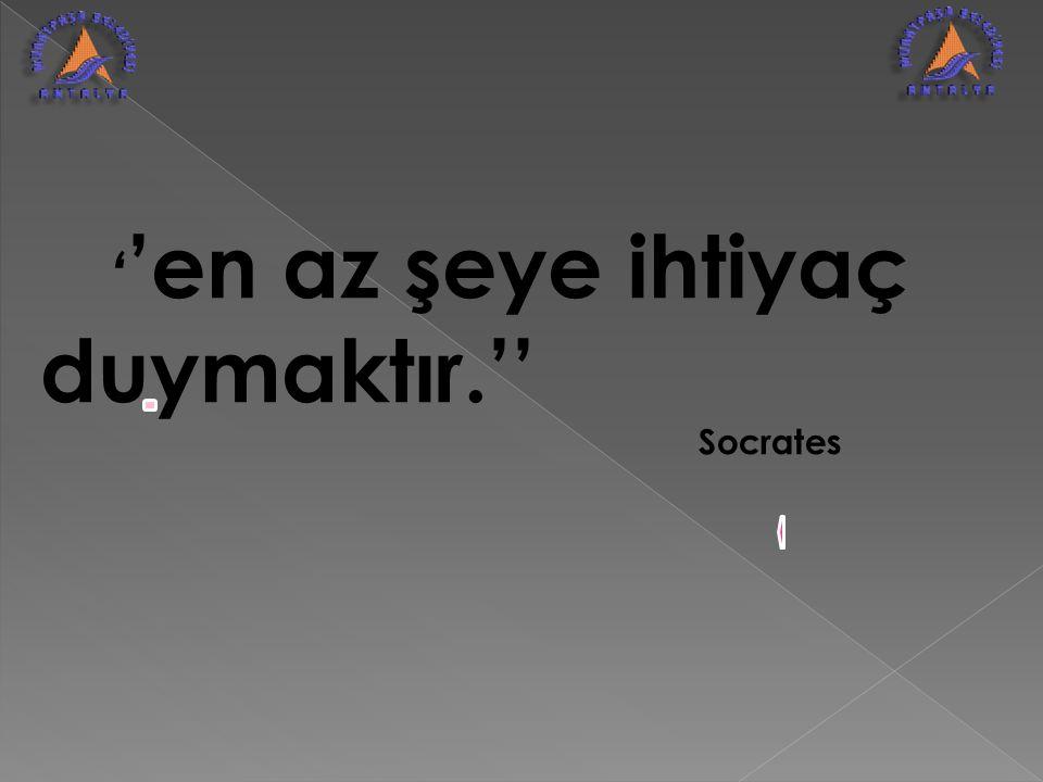 ' 'en az şeye ihtiyaç duymaktır.'' Socrates