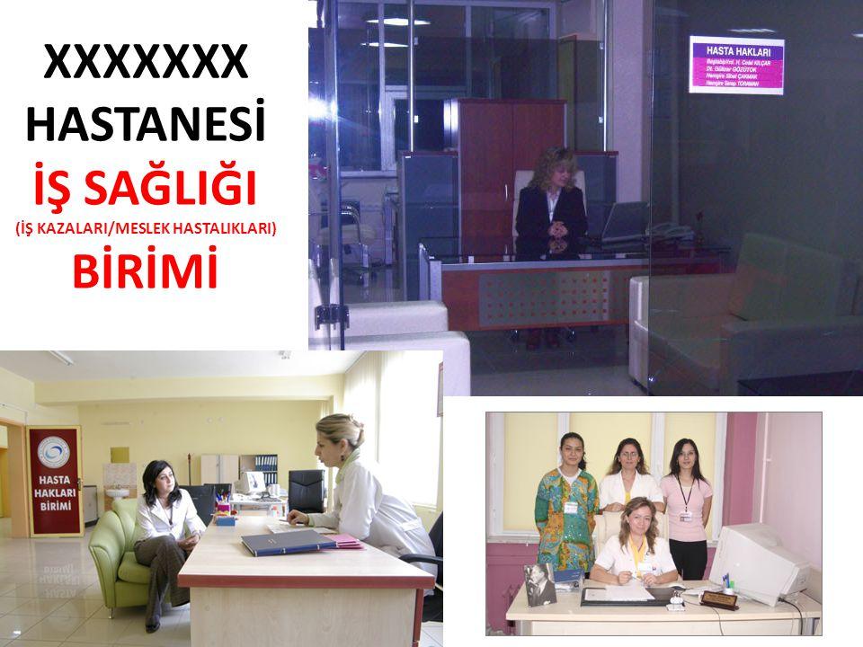 XXXXXXX HASTANESİ İŞ SAĞLIĞI (İŞ KAZALARI/MESLEK HASTALIKLARI) BİRİMİ