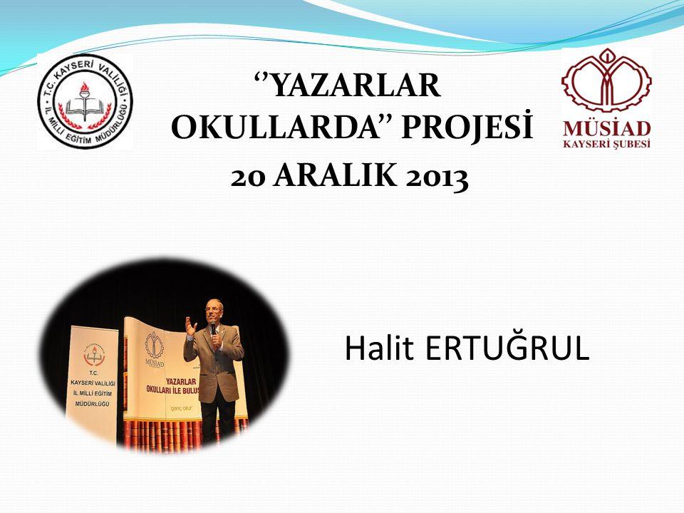 ''YAZARLAR OKULLARDA'' PROJESİ 20 ARALIK 2013 Halit ERTUĞRUL