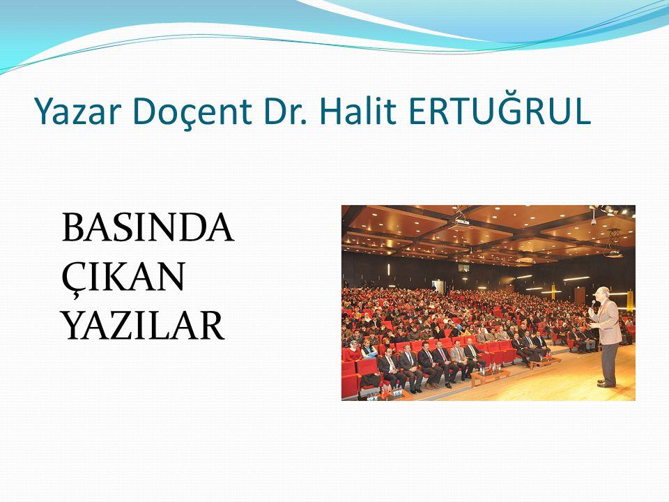 Yazar Doçent Dr. Halit ERTUĞRUL BASINDA ÇIKAN YAZILAR