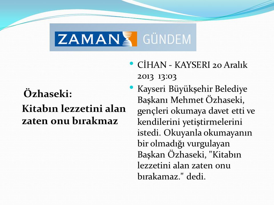 CİHAN - KAYSERI 20 Aralık 2013 13:03 Kayseri Büyükşehir Belediye Başkanı Mehmet Özhaseki, gençleri okumaya davet etti ve kendilerini yetiştirmelerini