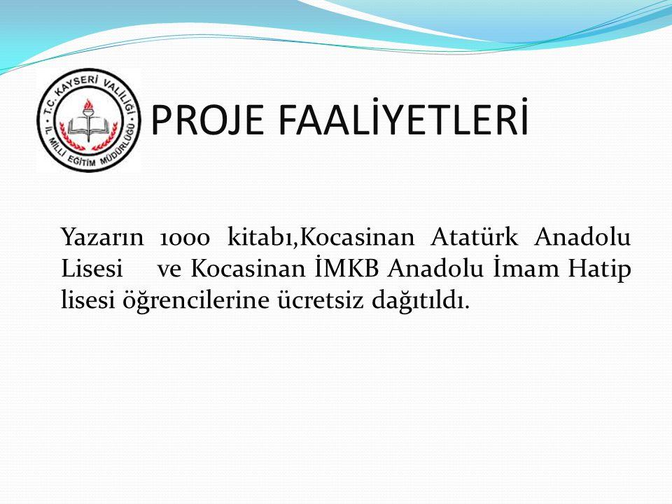 PROJE FAALİYETLERİ Yazarın 1000 kitabı,Kocasinan Atatürk Anadolu Lisesi ve Kocasinan İMKB Anadolu İmam Hatip lisesi öğrencilerine ücretsiz dağıtıldı.
