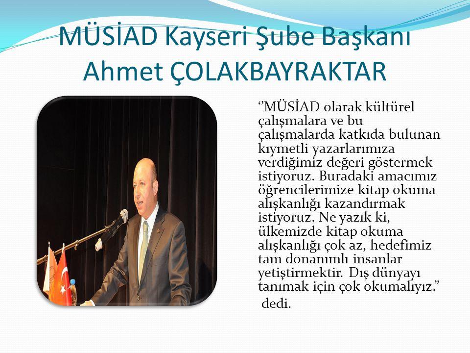 MÜSİAD Kayseri Şube Başkanı Ahmet ÇOLAKBAYRAKTAR ''MÜSİAD olarak kültürel çalışmalara ve bu çalışmalarda katkıda bulunan kıymetli yazarlarımıza verdiğ