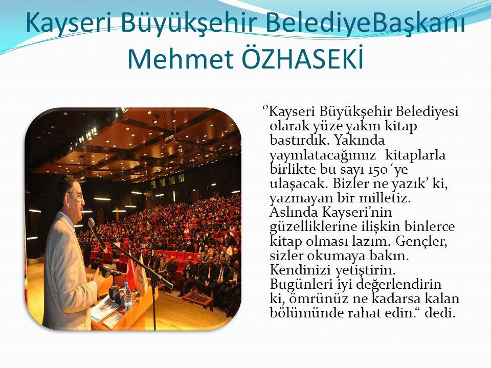 Kayseri Büyükşehir BelediyeBaşkanı Mehmet ÖZHASEKİ ''Kayseri Büyükşehir Belediyesi olarak yüze yakın kitap bastırdık. Yakında yayınlatacağımız kitapla