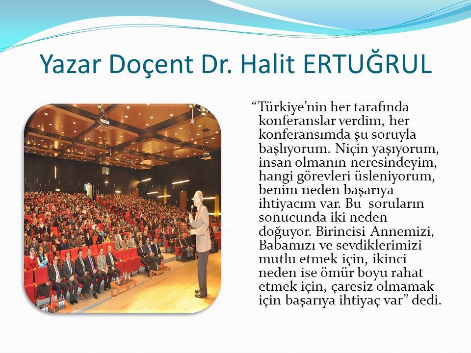 """Yazar Doçent Dr. Halit ERTUĞRUL """"Türkiye'nin her tarafında konferanslar verdim, her konferansımda şu soruyla başlıyorum. Niçin yaşıyorum, insan olmanı"""