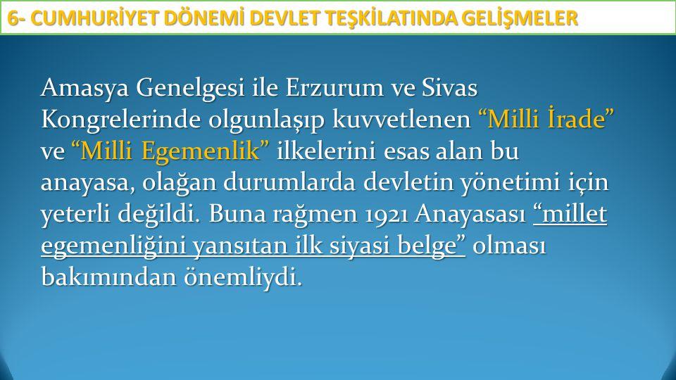 """Amasya Genelgesi ile Erzurum ve Sivas Kongrelerinde olgunlaşıp kuvvetlenen """"Milli İrade"""" ve """"Milli Egemenlik"""" ilkelerini esas alan bu anayasa, olağan"""
