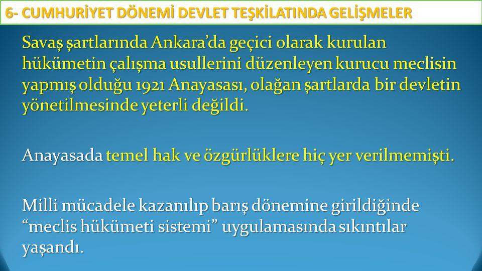 Savaş şartlarında Ankara'da geçici olarak kurulan hükümetin çalışma usullerini düzenleyen kurucu meclisin yapmış olduğu 1921 Anayasası, olağan şartlar
