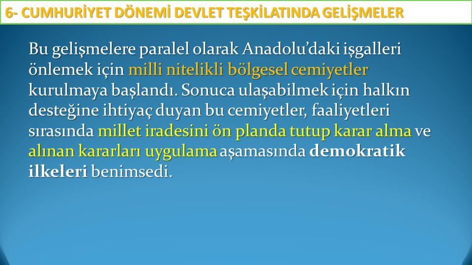 Bu gelişmelere paralel olarak Anadolu'daki işgalleri önlemek için milli nitelikli bölgesel cemiyetler kurulmaya başlandı. Sonuca ulaşabilmek için halk