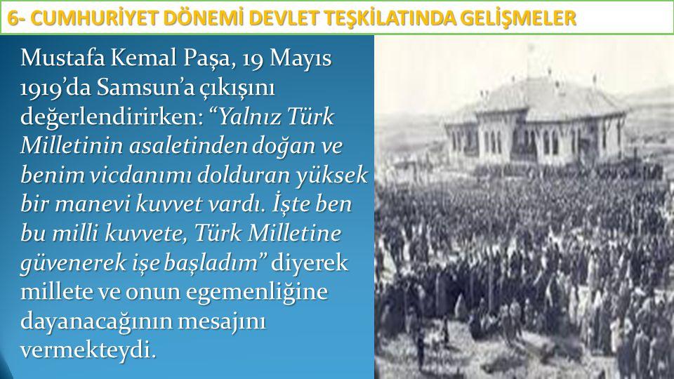 """Mustafa Kemal Paşa, 19 Mayıs 1919'da Samsun'a çıkışını değerlendirirken: """"Yalnız Türk Milletinin asaletinden doğan ve benim vicdanımı dolduran yüksek"""
