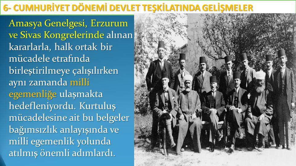Amasya Genelgesi, Erzurum ve Sivas Kongrelerinde alınan kararlarla, halk ortak bir mücadele etrafında birleştirilmeye çalışılırken aynı zamanda milli