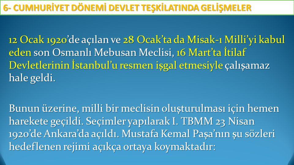 12 Ocak 1920'de açılan ve 28 Ocak'ta da Misak-ı Milli'yi kabul eden son Osmanlı Mebusan Meclisi, 16 Mart'ta İtilaf Devletlerinin İstanbul'u resmen işg