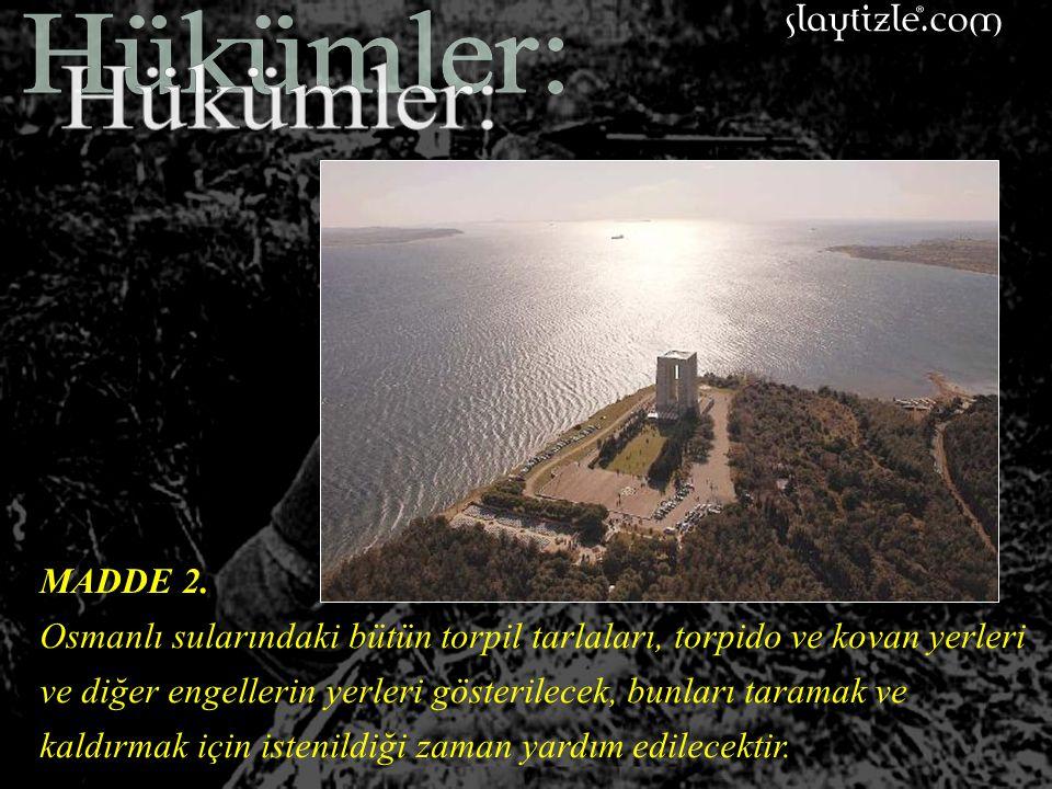 MADDE 1. Karadeniz'e geçmek için Çanakkale ve Karadeniz Boğazları'nın açılması ve Karadeniz'e geçmenin sağlanması, Çanakkale ve Karadeniz Boğazları'nı