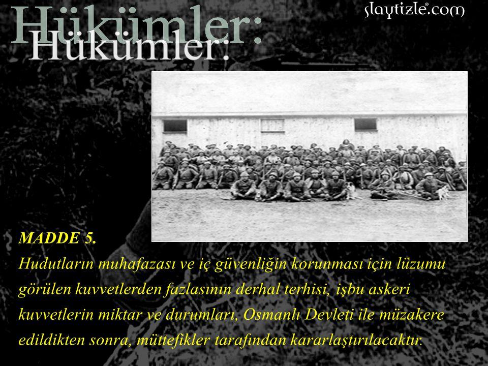 MADDE 4. İtilaf Devletleri'ne ait harp esirleri ile, ermeni esir ve tutukluları İstanbul'da toplanacak, kayıtsız ve şartsız İtilaf Hükümetlerine tesli