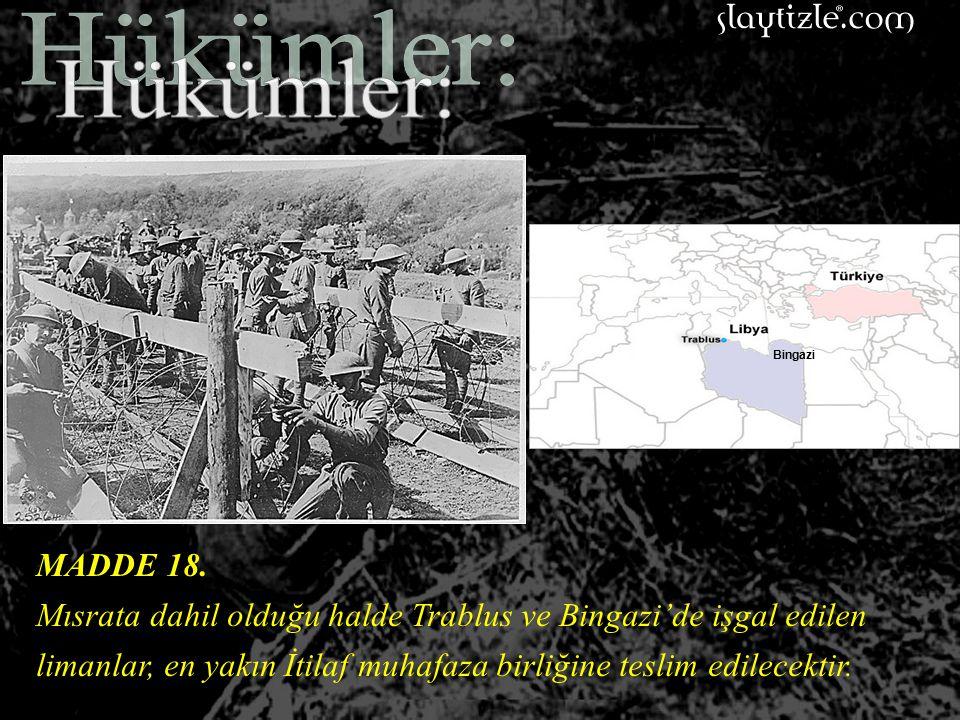 MADDE 17. Trablus ve Bingazi'de bulunan Osmanlı Subayları en yakın İtalyan birliğine teslim olunacaklardır. Teslim olmadıkları taktirde Osmanlı Hüküme