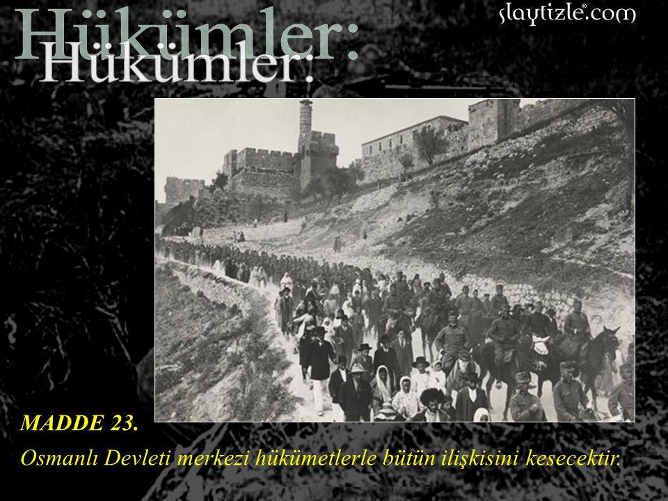 MADDE 22. Osmanlı harp esirleri, İtilaf devletleri yanında muhafaza edilecek, sivil harp esirleri ile, askerlik çağı dışında olanların serbest bırakıl