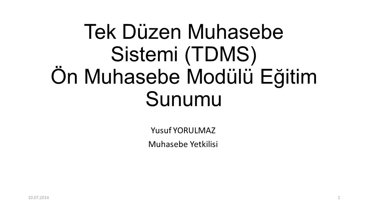 Tek Düzen Muhasebe Sistemi (TDMS) Ön Muhasebe Modülü Eğitim Sunumu Yusuf YORULMAZ Muhasebe Yetkilisi 10.07.20141