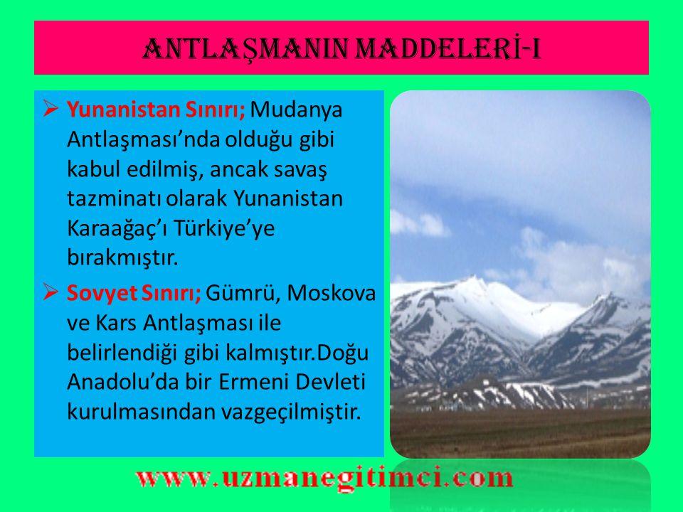 ANTLA Ş MANIN MADDELER İ -I  Suriye Sınırı; 20 Ekim 1921'de imzalanan Ankara Antlaşması ile belirlendiği şekilde kabul edilmiştir.  Irak Sınırı; Ira