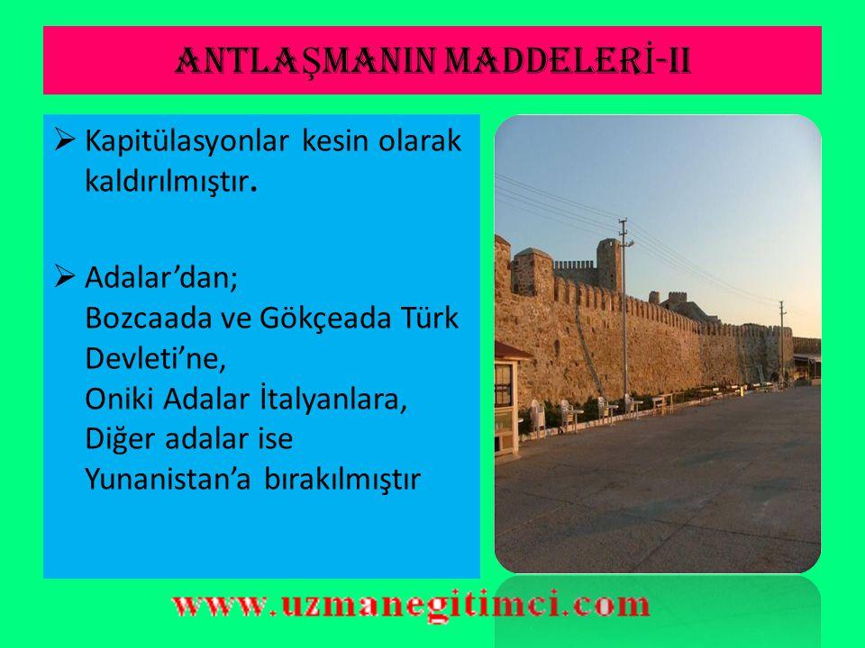 ANTLA Ş MANIN MADDELER İ -I  Yunanistan Sınırı; Mudanya Antlaşması'nda olduğu gibi kabul edilmiş, ancak savaş tazminatı olarak Yunanistan Karaağaç'ı