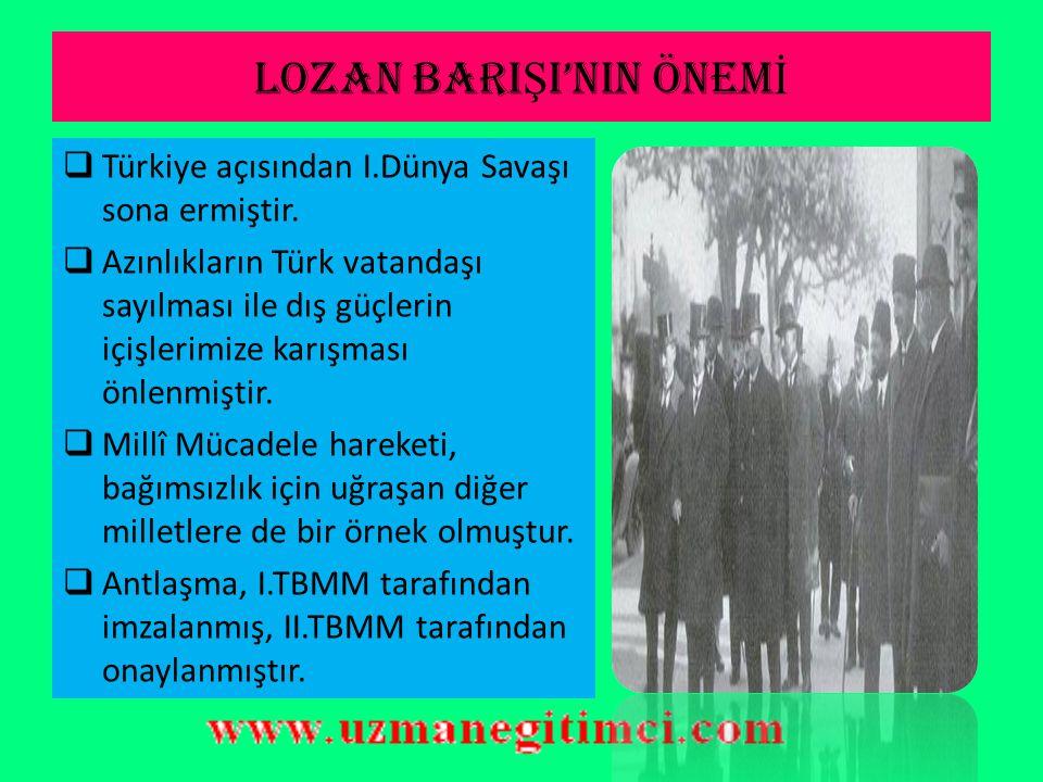 LOZAN BARI Ş I'NIN ÖNEM İ  Yeni Türk Devleti ve Misak-ı Millî, düşmanlarımız tarafından resmen kabul edilmiştir.  Askerî zaferler siyâsi zaferle son