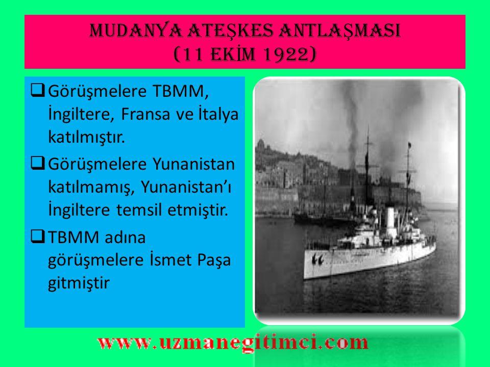 MUDANYA ATE Ş KES ANTLA Ş MASI (11 EK İ M 1922)  İngilizler, Türk ordusu ile karşılaşınca müttefiklerinden yardım istemiş, fakat yardım alamamışlardı