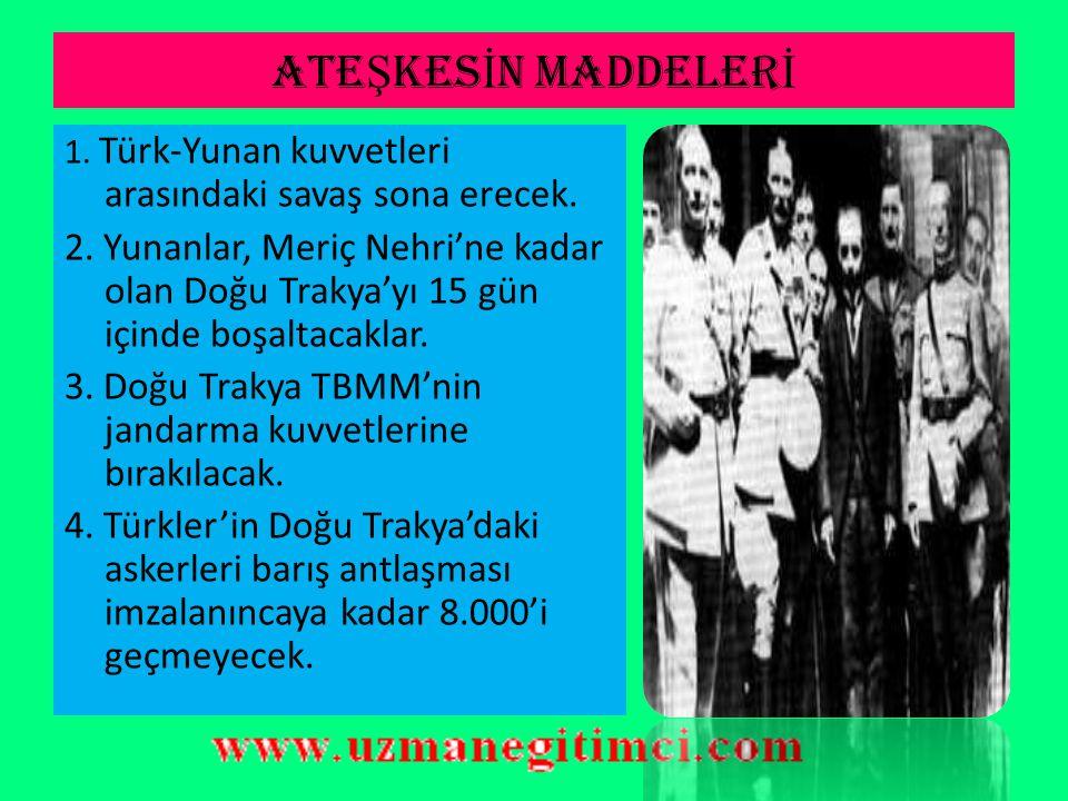 MUDANYA ATE Ş KES ANTLA Ş MASI (11 EK İ M 1922)  Görüşmelere TBMM, İngiltere, Fransa ve İtalya katılmıştır.  Görüşmelere Yunanistan katılmamış, Yuna
