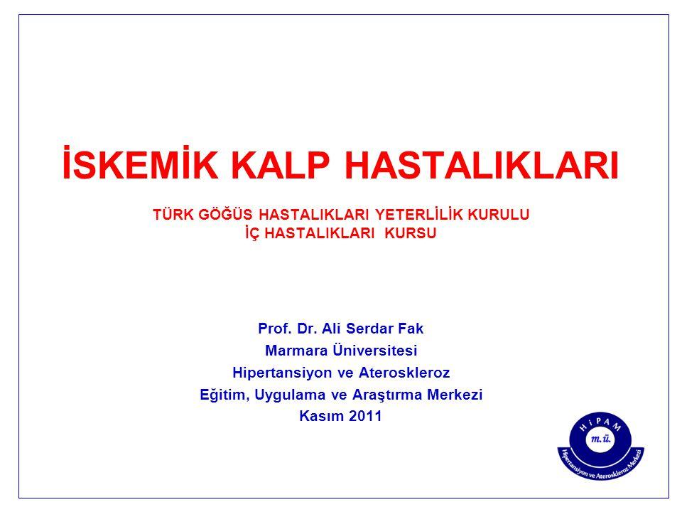 İSKEMİK KALP HASTALIKLARI TÜRK GÖĞÜS HASTALIKLARI YETERLİLİK KURULU İÇ HASTALIKLARI KURSU Prof. Dr. Ali Serdar Fak Marmara Üniversitesi Hipertansiyon