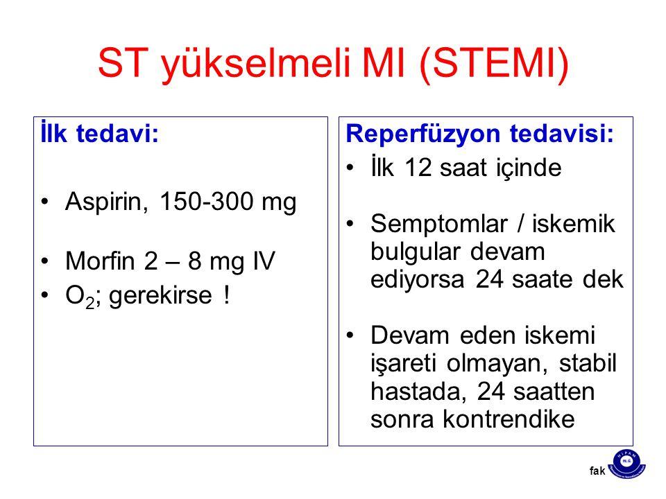ST yükselmeli MI (STEMI) İlk tedavi: Aspirin, 150-300 mg Morfin 2 – 8 mg IV O 2 ; gerekirse ! Reperfüzyon tedavisi: İlk 12 saat içinde Semptomlar / is