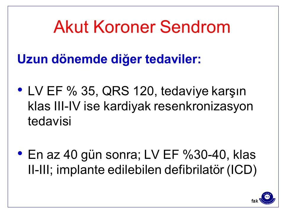 Akut Koroner Sendrom Uzun dönemde diğer tedaviler: LV EF % 35, QRS 120, tedaviye karşın klas III-IV ise kardiyak resenkronizasyon tedavisi En az 40 gün sonra; LV EF %30-40, klas II-III; implante edilebilen defibrilatör (ICD) fak