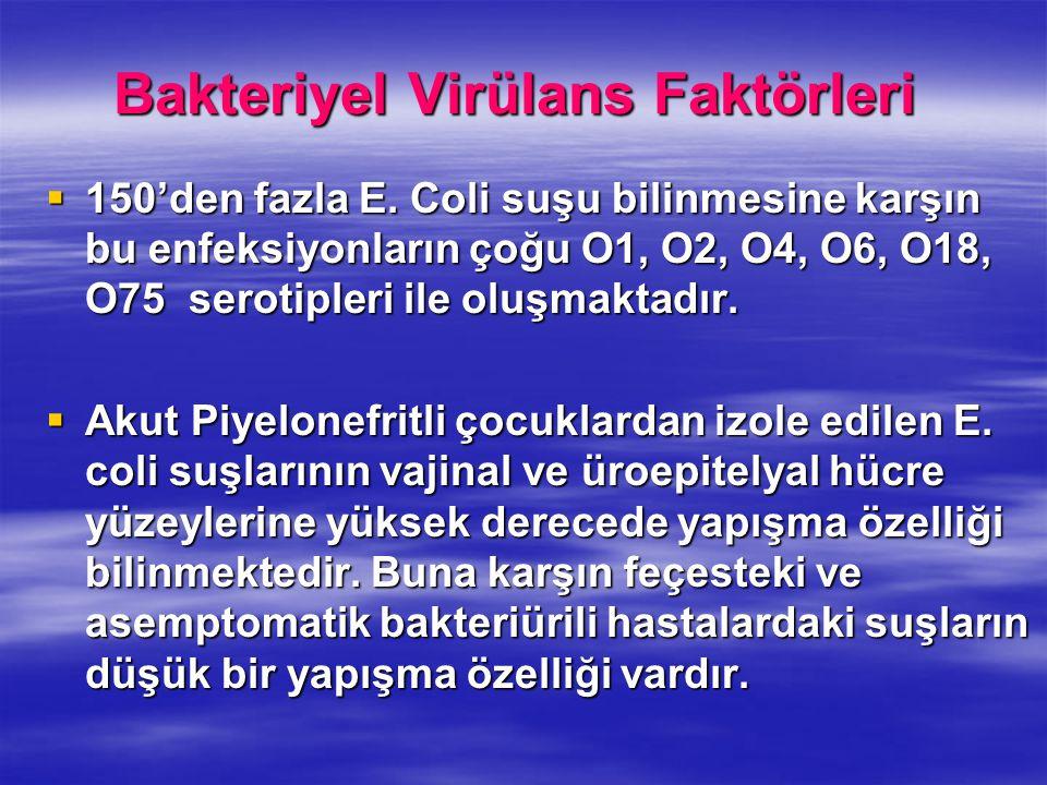 Bakteriyel Virülans Faktörleri  150'den fazla E. Coli suşu bilinmesine karşın bu enfeksiyonların çoğu O1, O2, O4, O6, O18, O75 serotipleri ile oluşma