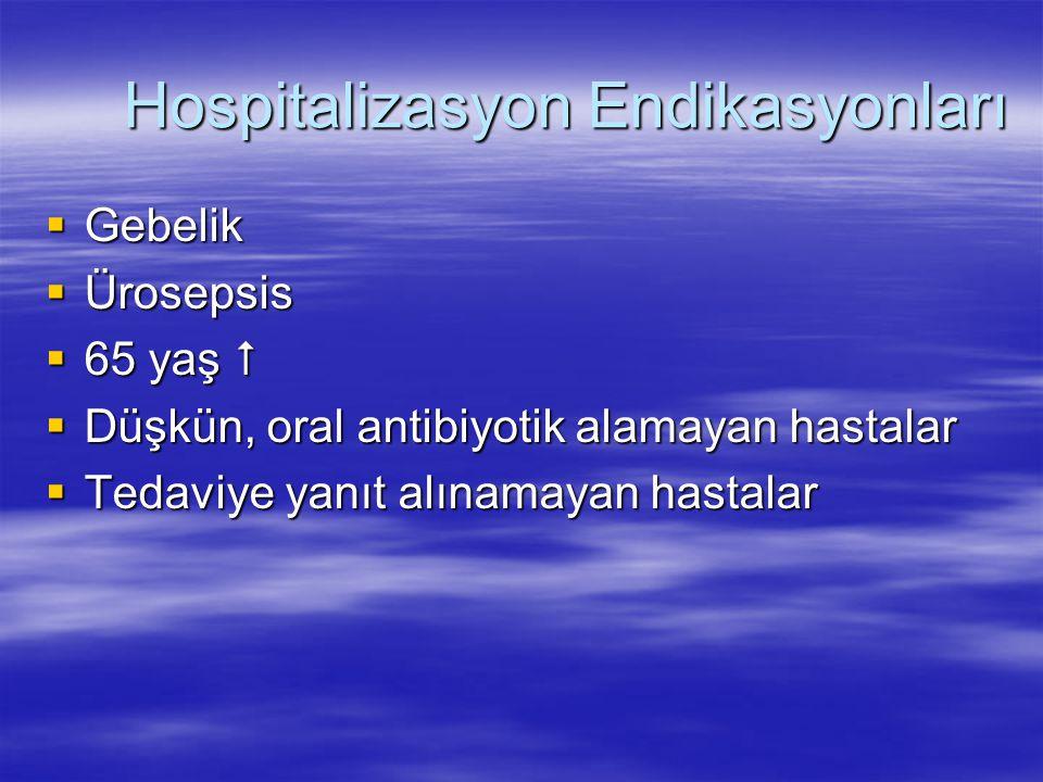 Hospitalizasyon Endikasyonları  Gebelik  Ürosepsis  65 yaş   Düşkün, oral antibiyotik alamayan hastalar  Tedaviye yanıt alınamayan hastalar