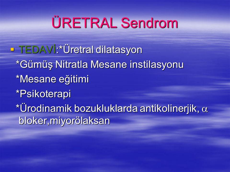 ÜRETRAL Sendrom  TEDAVİ:*Üretral dilatasyon *Gümüş Nitratla Mesane instilasyonu *Gümüş Nitratla Mesane instilasyonu *Mesane eğitimi *Mesane eğitimi *